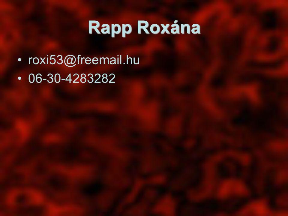 Rapp Roxána roxi53@freemail.hu 06-30-4283282
