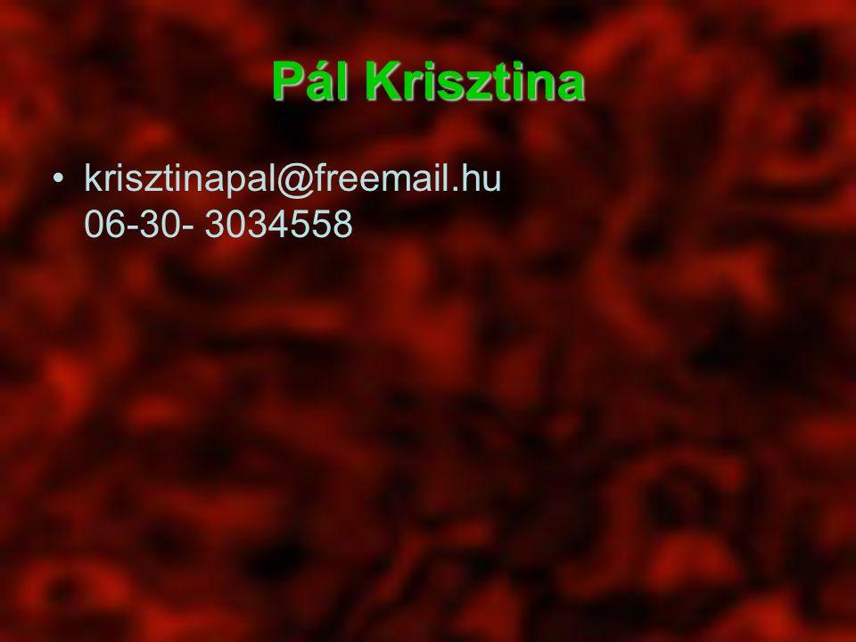 Pál Krisztina krisztinapal@freemail.hu 06-30- 3034558