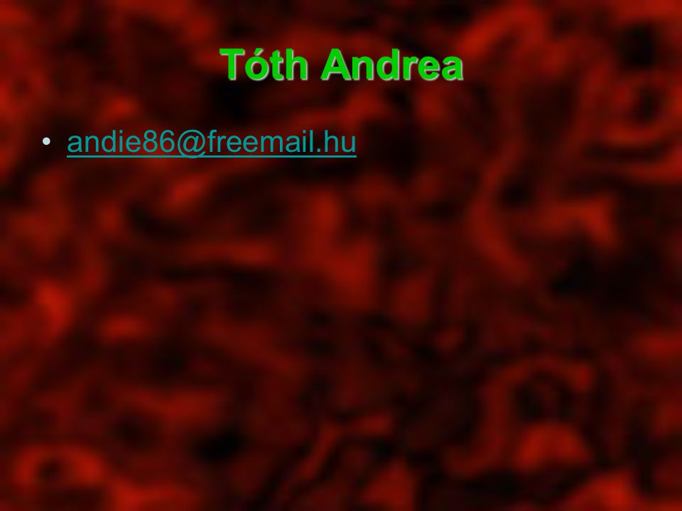 Tóth Andrea andie86@freemail.hu