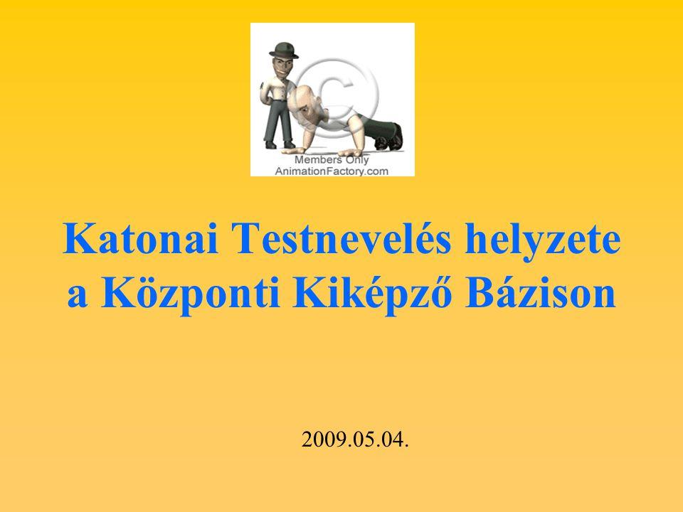 Katonai Testnevelés helyzete a Központi Kiképző Bázison 2009.05.04.