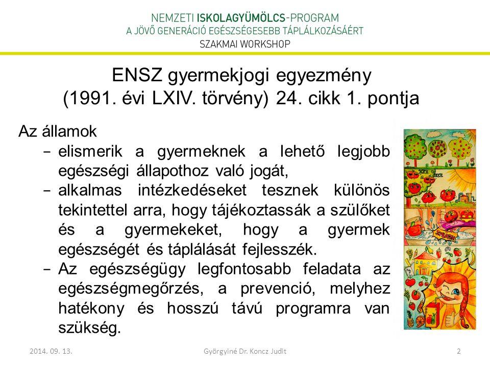 2014. 09. 13.Györgyiné Dr. Koncz Judit2 ENSZ gyermekjogi egyezmény (1991. évi LXIV. törvény) 24. cikk 1. pontja Az államok − elismerik a gyermeknek a