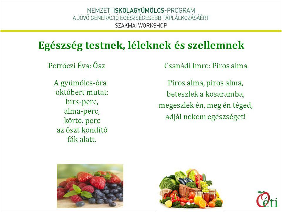 Egészség testnek, léleknek és szellemnek Petrőczi Éva: Ősz A gyümölcs-óra októbert mutat: birs-perc, alma-perc, körte. perc az őszt kondító fák alatt.