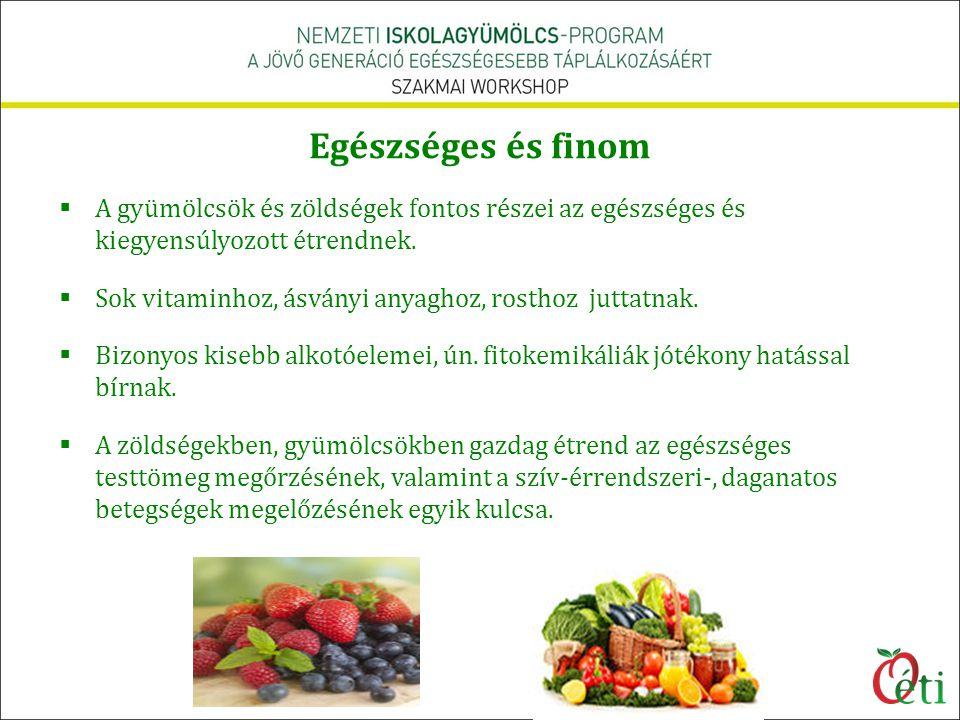 Egészséges és finom  A gyümölcsök és zöldségek fontos részei az egészséges és kiegyensúlyozott étrendnek.  Sok vitaminhoz, ásványi anyaghoz, rosthoz