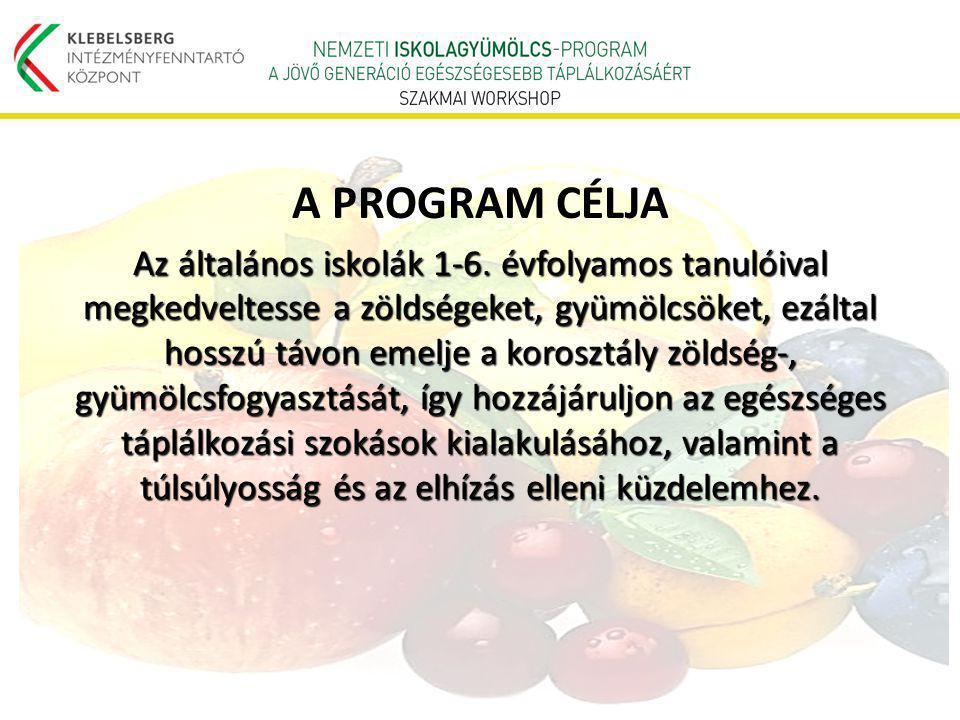 A PROGRAM CÉLJA Az általános iskolák 1-6. évfolyamos tanulóival megkedveltesse a zöldségeket, gyümölcsöket, ezáltal hosszú távon emelje a korosztály z