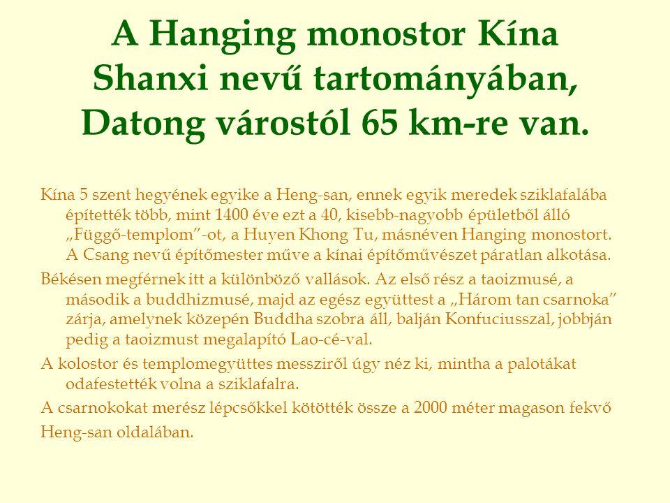 A Hanging monostor Kína Shanxi nevű tartományában, Datong várostól 65 km-re van.