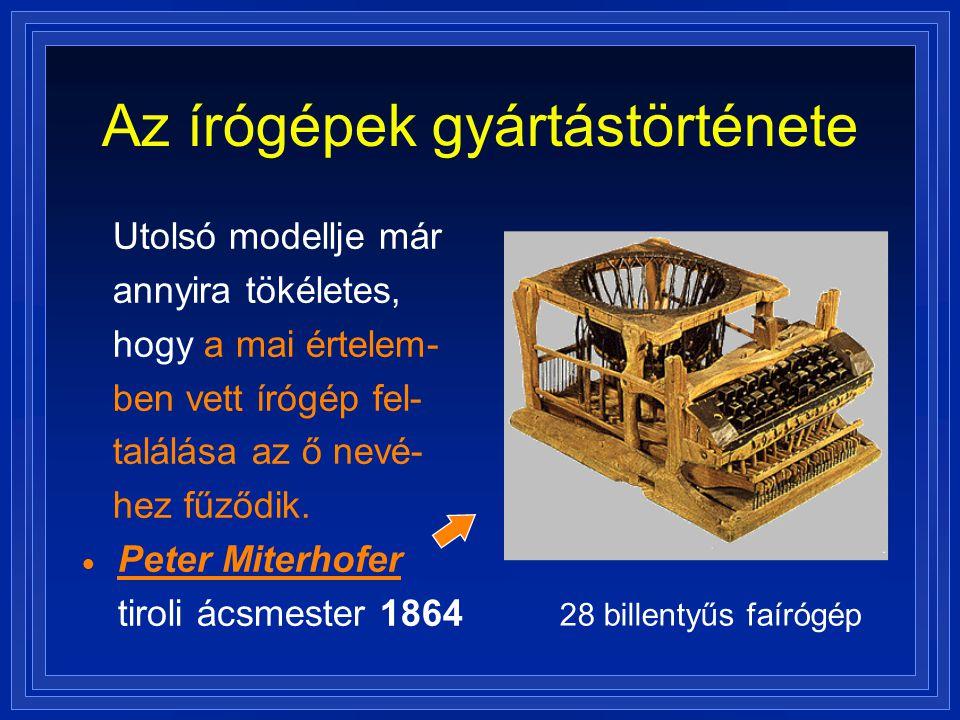 Az írógépek gyártástörténete Utolsó modellje már annyira tökéletes, hogy a mai értelem- ben vett írógép fel- találása az ő nevé- hez fűződik.  Peter