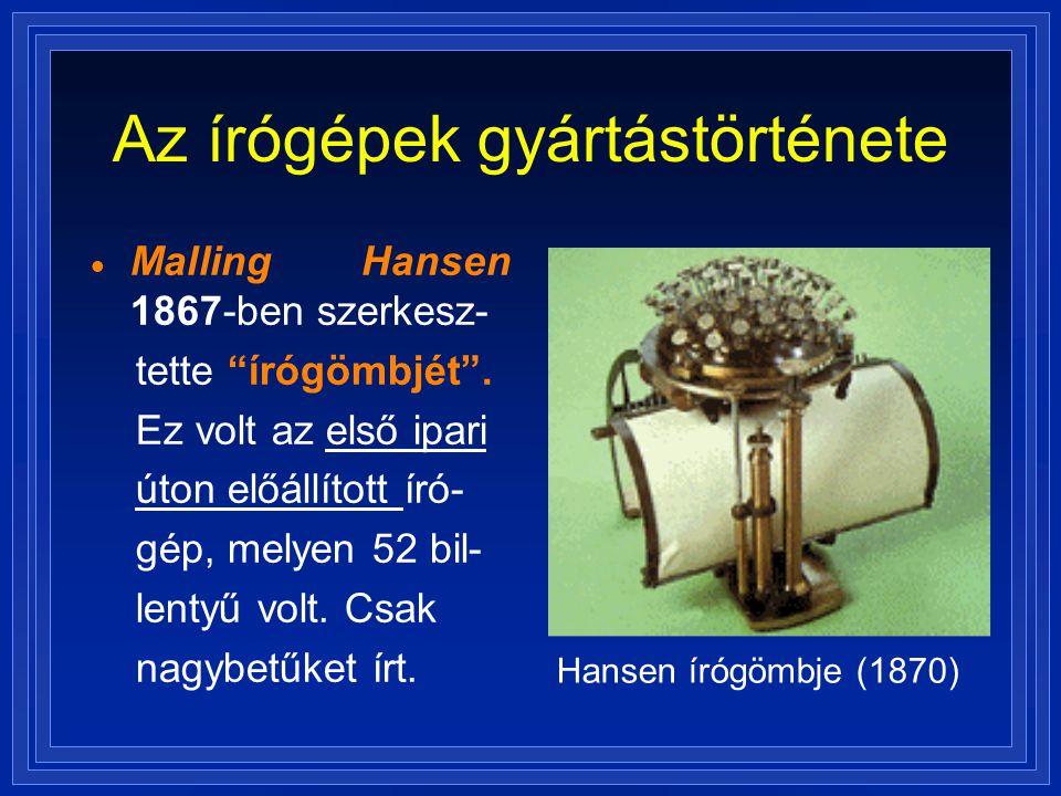 """Az írógépek gyártástörténete  Malling Hansen 1867-ben szerkesz- tette """"írógömbjét"""". Ez volt az első ipari úton előállított író- gép, melyen 52 bil- l"""