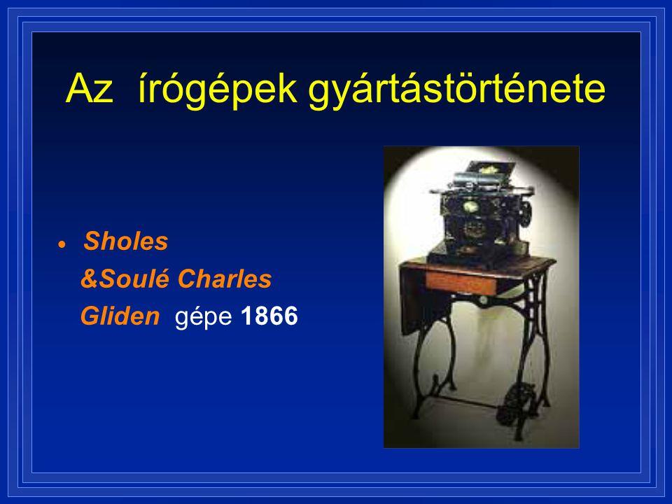 Az írógépek gyártástörténete  Sholes &Soulé Charles Gliden gépe 1866