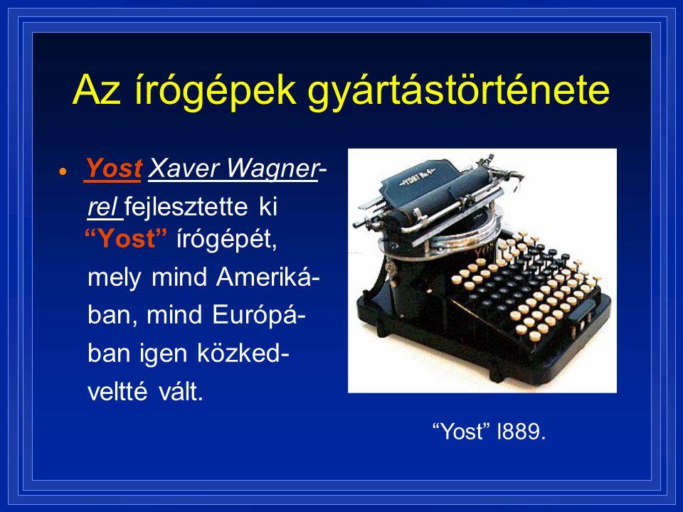 """Az írógépek gyártástörténete  Yost Xaver Wagner- rel fejlesztette ki """"Yost"""" írógépét, mely mind Ameriká- ban, mind Európá- ban igen közked- veltté vá"""