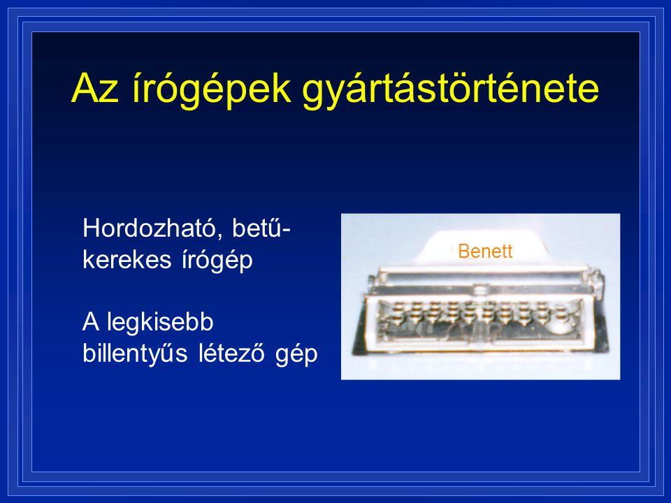 Az írógépek gyártástörténete Hordozható, betű- kerekes írógép A legkisebb billentyűs létező gép Benett