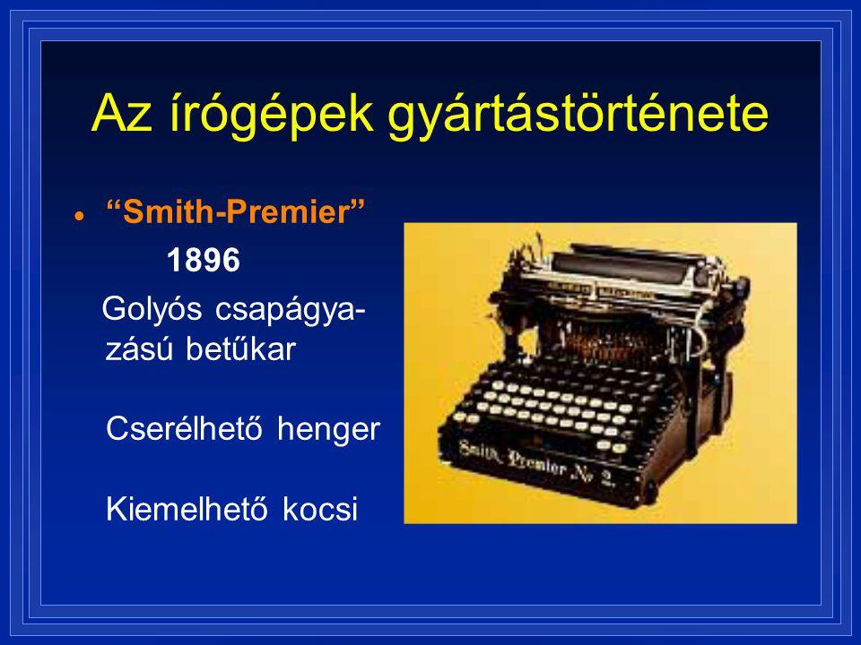 """Az írógépek gyártástörténete  """"Smith-Premier"""" 1896 Golyós csapágya- zású betűkar Cserélhető henger Kiemelhető kocsi"""