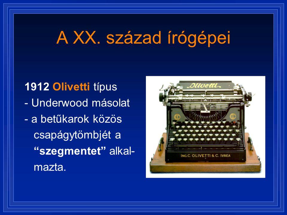 """A XX. század írógépei 1912 Olivetti típus - Underwood másolat - a betűkarok közös csapágytömbjét a """"szegmentet"""" alkal- mazta."""