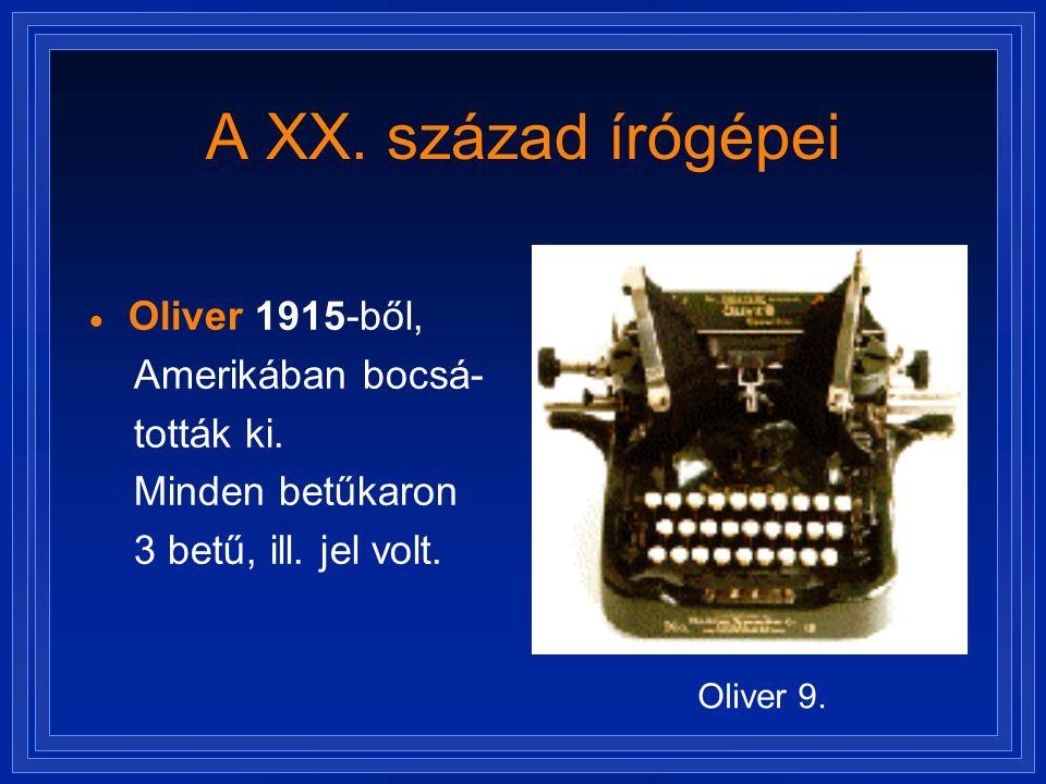 A XX. század írógépei  Oliver 1915-ből, Amerikában bocsá- tották ki. Minden betűkaron 3 betű, ill. jel volt. Oliver 9.