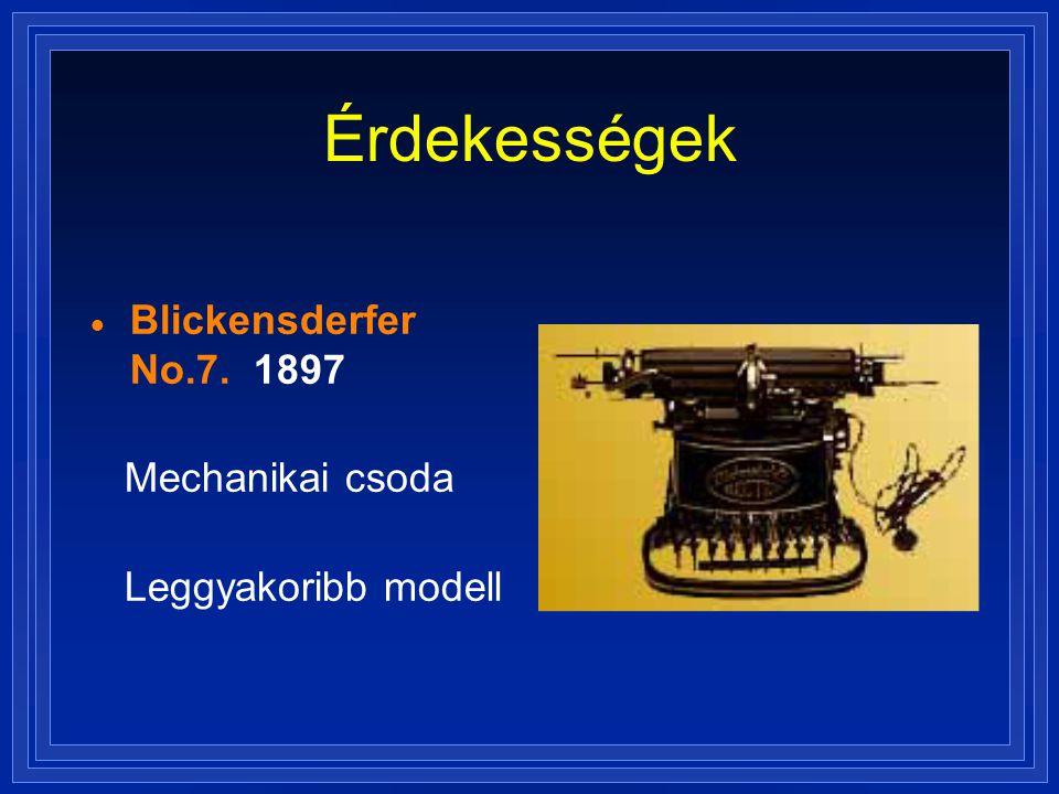 Érdekességek  Blickensderfer No.7. 1897 Mechanikai csoda Leggyakoribb modell