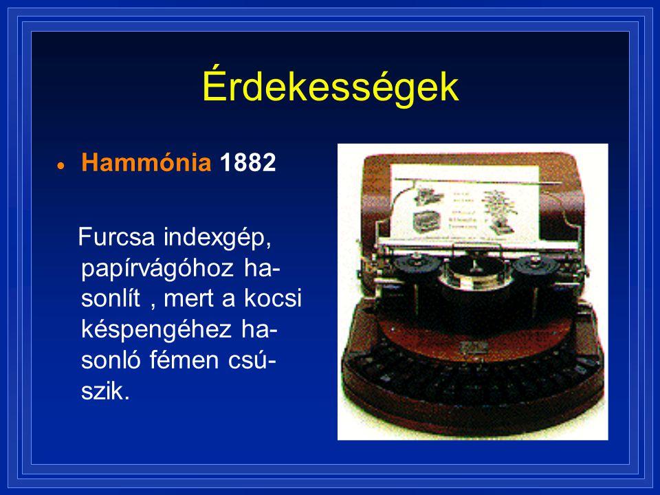 Érdekességek  Hammónia 1882 Furcsa indexgép, papírvágóhoz ha- sonlít, mert a kocsi késpengéhez ha- sonló fémen csú- szik.