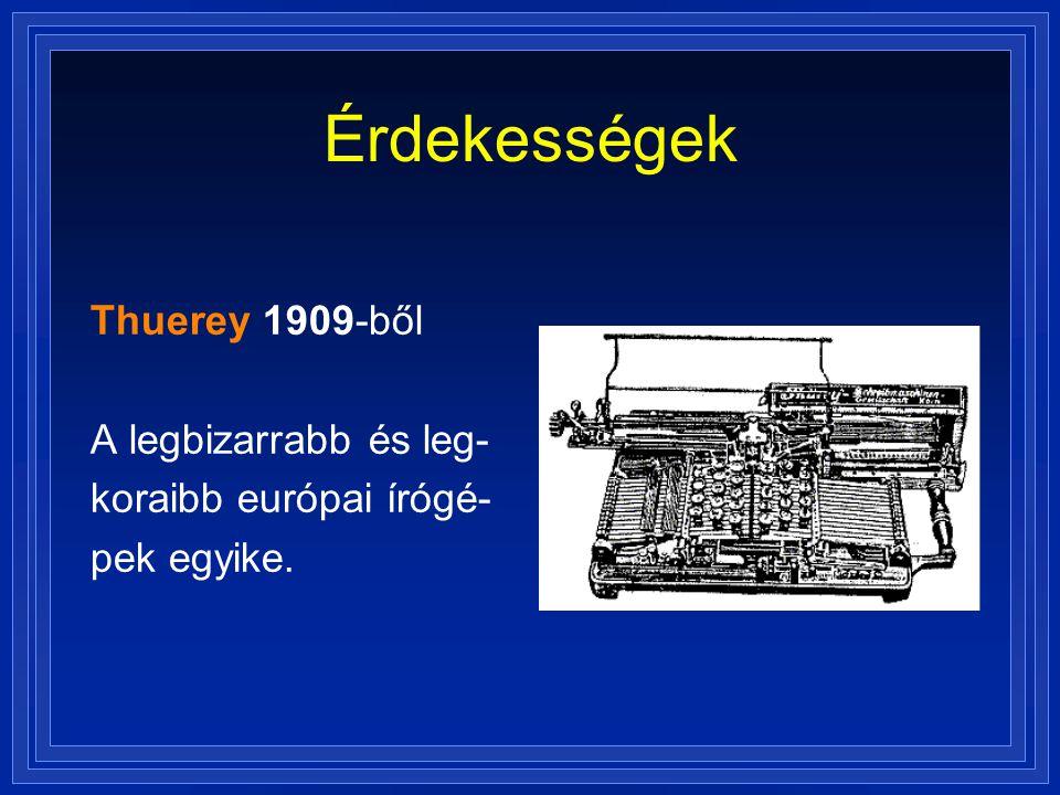 Érdekességek Thuerey 1909-ből A legbizarrabb és leg- koraibb európai írógé- pek egyike.