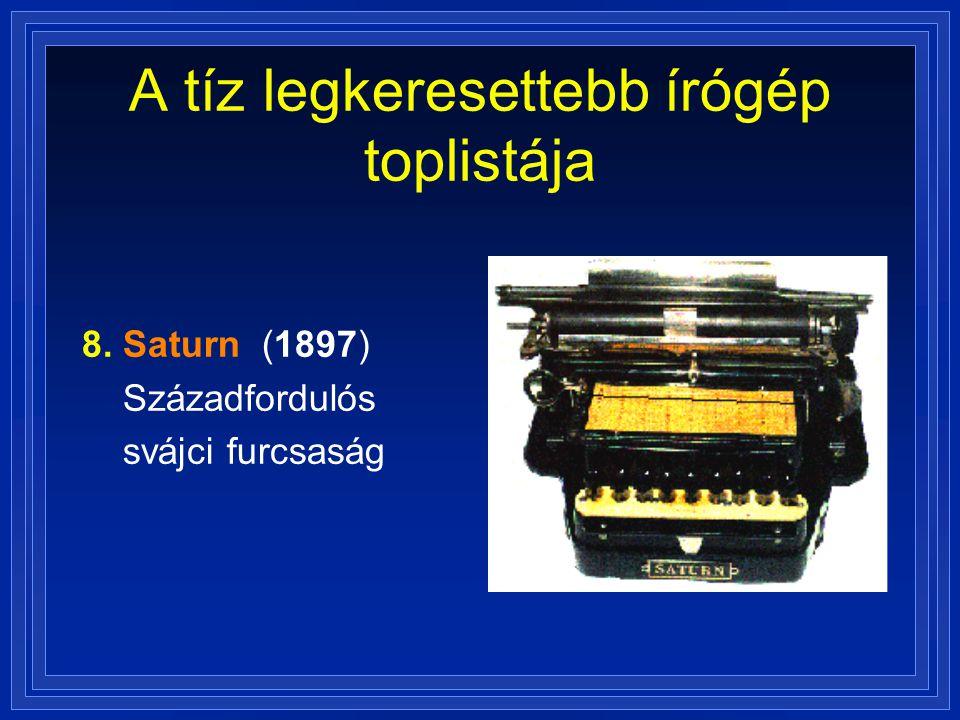 A tíz legkeresettebb írógép toplistája 8. Saturn (1897) Századfordulós svájci furcsaság
