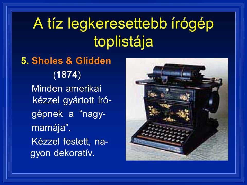 """A tíz legkeresettebb írógép toplistája 5. Sholes & Glidden (1874) Minden amerikai kézzel gyártott író- gépnek a """"nagy- mamája"""". Kézzel festett, na- gy"""
