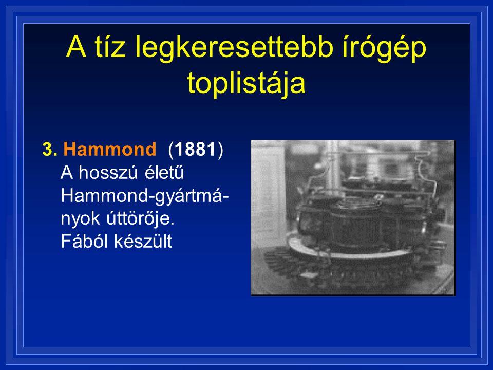 A tíz legkeresettebb írógép toplistája 3. Hammond (1881) A hosszú életű Hammond-gyártmá- nyok úttörője. Fából készült