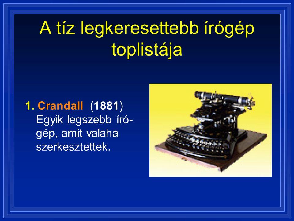 A tíz legkeresettebb írógép toplistája 1. Crandall (1881) Egyik legszebb író- gép, amit valaha szerkesztettek.