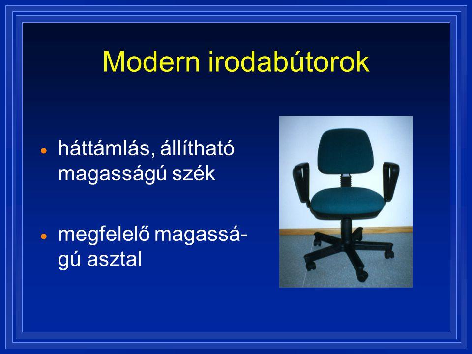 Modern irodabútorok  háttámlás, állítható magasságú szék  megfelelő magassá- gú asztal