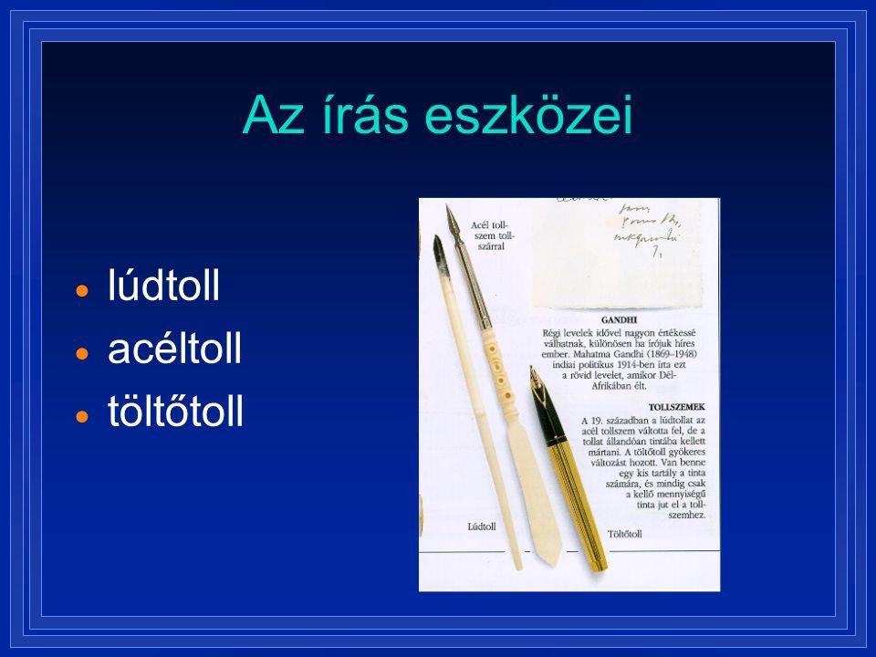 Az írás eszközei  lúdtoll  acéltoll  töltőtoll