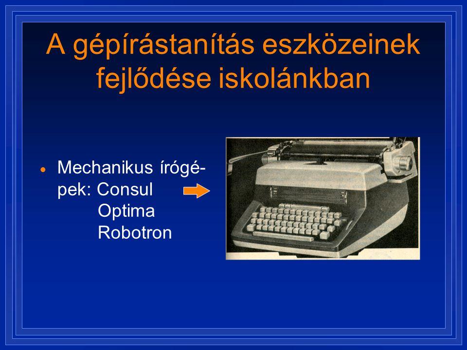 A gépírástanítás eszközeinek fejlődése iskolánkban  Mechanikus írógé- pek: Consul Optima Robotron