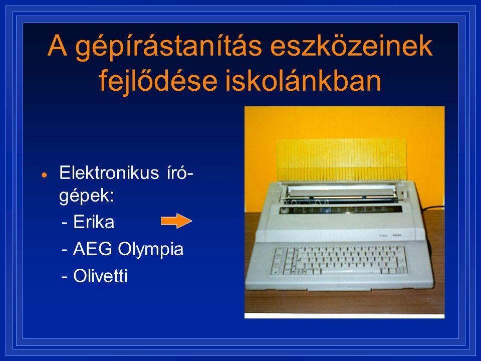 A gépírástanítás eszközeinek fejlődése iskolánkban  Elektronikus író- gépek: - Erika - AEG Olympia - Olivetti