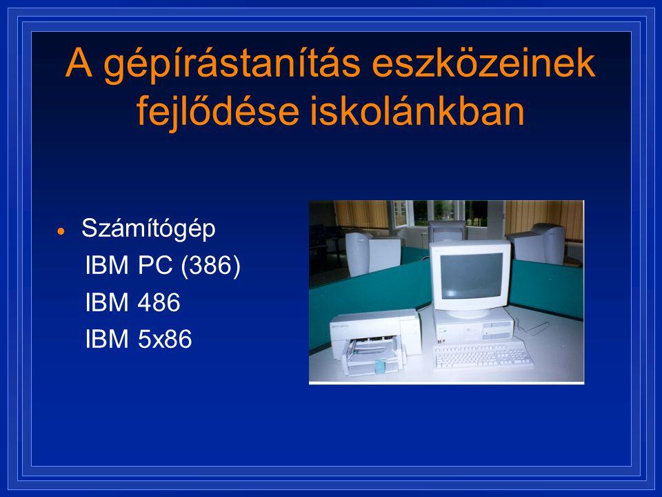 A gépírástanítás eszközeinek fejlődése iskolánkban  Számítógép IBM PC (386) IBM 486 IBM 5x86