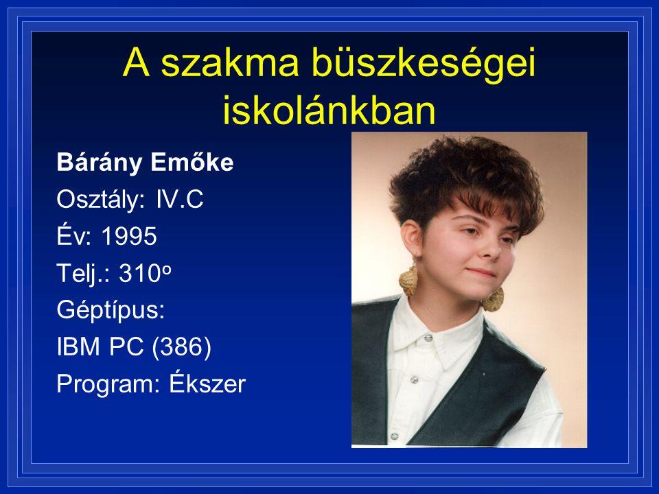 A szakma büszkeségei iskolánkban Bárány Emőke Osztály: IV.C Év: 1995 Telj.: 310 o Géptípus: IBM PC (386) Program: Ékszer