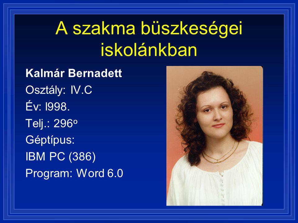 A szakma büszkeségei iskolánkban Kalmár Bernadett Osztály: IV.C Év: l998. Telj.: 296 o Géptípus: IBM PC (386) Program: Word 6.0