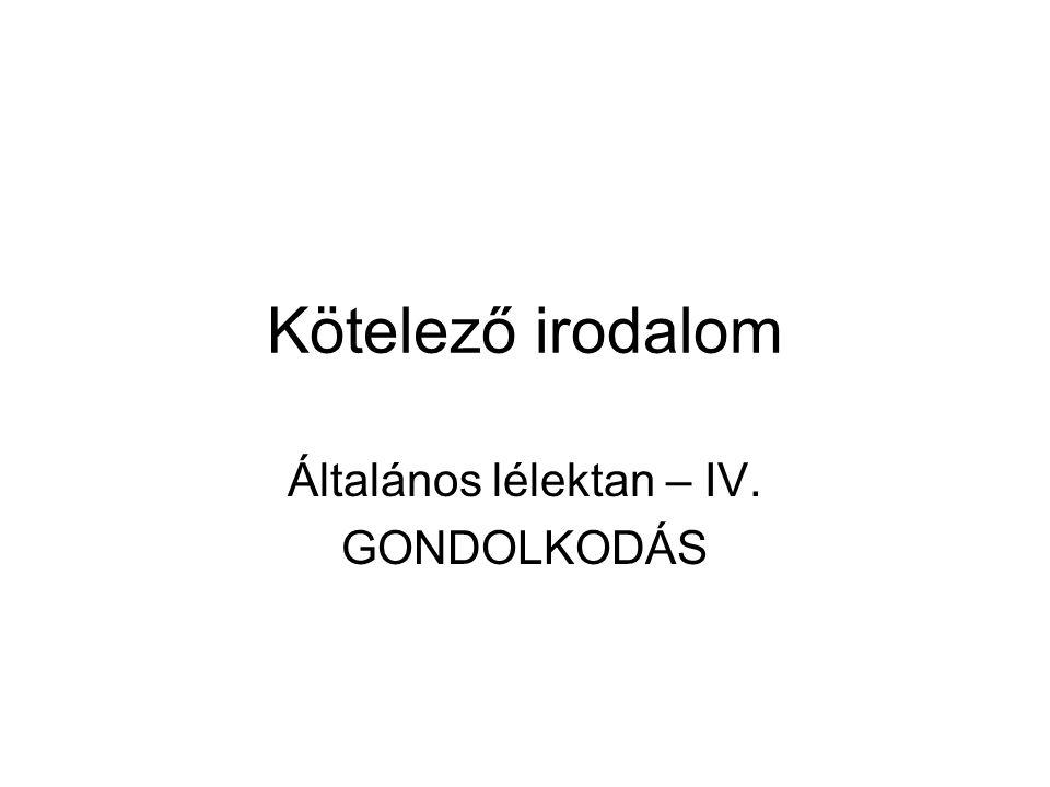 Kötelező irodalom Általános lélektan – IV. GONDOLKODÁS