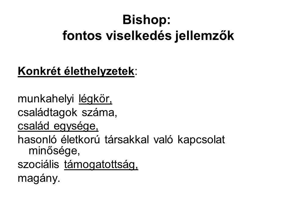 Bishop: fontos viselkedés jellemzők Konkrét élethelyzetek: munkahelyi légkör, családtagok száma, család egysége, hasonló életkorú társakkal való kapcs
