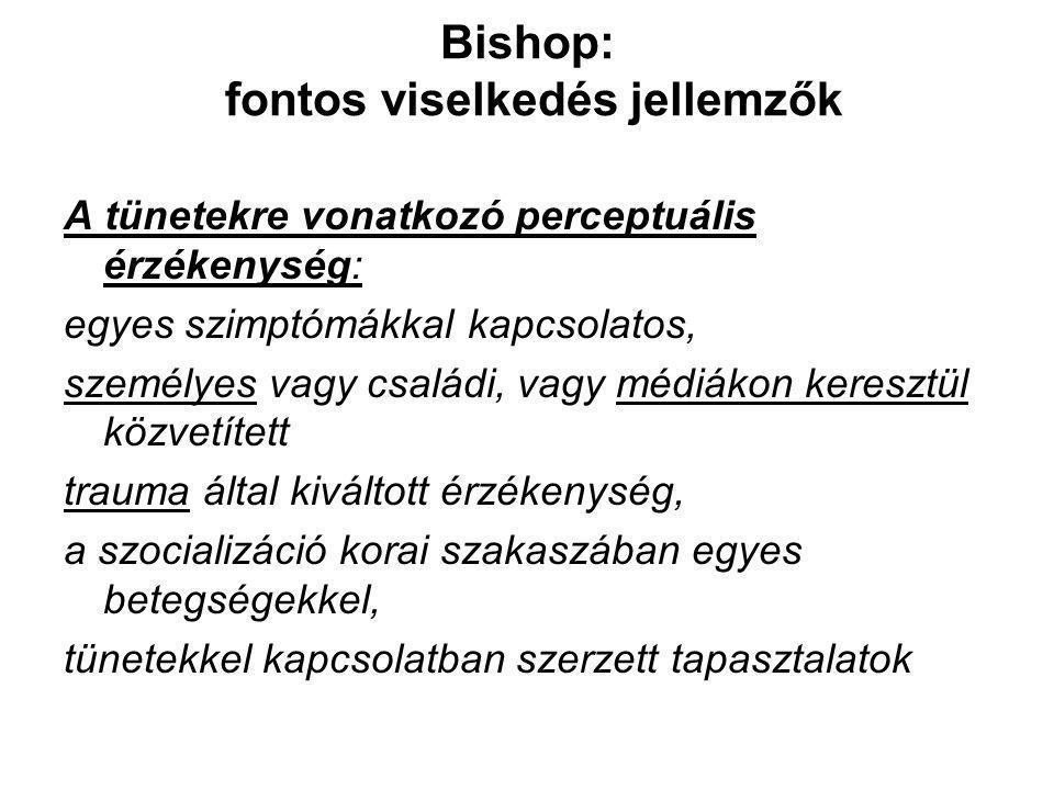 Bishop: fontos viselkedés jellemzők A tünetekre vonatkozó perceptuális érzékenység: egyes szimptómákkal kapcsolatos, személyes vagy családi, vagy médi