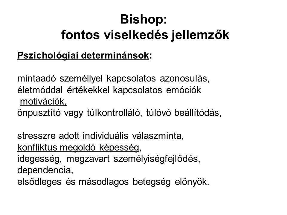 Bishop: fontos viselkedés jellemzők Pszichológiai determinánsok: mintaadó személlyel kapcsolatos azonosulás, életmóddal értékekkel kapcsolatos emóciók