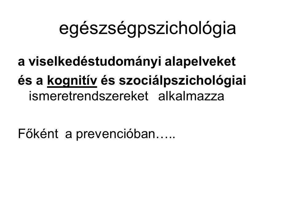 egészségpszichológia a viselkedéstudományi alapelveket és a kognitív és szociálpszichológiai ismeretrendszereket alkalmazza Főként a prevencióban…..
