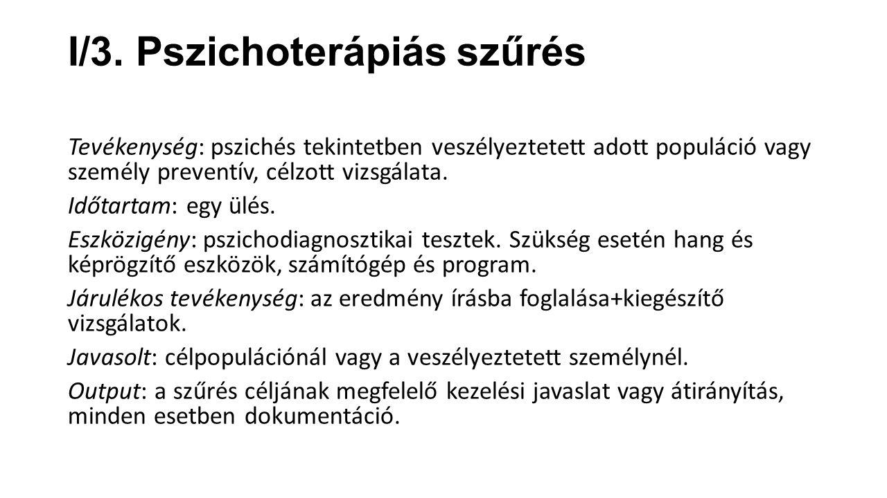 I/3. Pszichoterápiás szűrés Tevékenység: pszichés tekintetben veszélyeztetett adott populáció vagy személy preventív, célzott vizsgálata. Időtartam: e