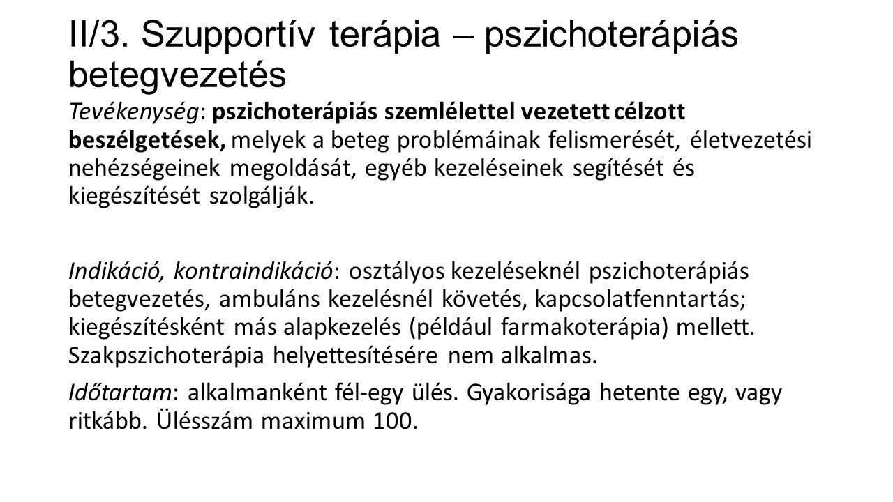II/3. Szupportív terápia – pszichoterápiás betegvezetés Tevékenység: pszichoterápiás szemlélettel vezetett célzott beszélgetések, melyek a beteg probl