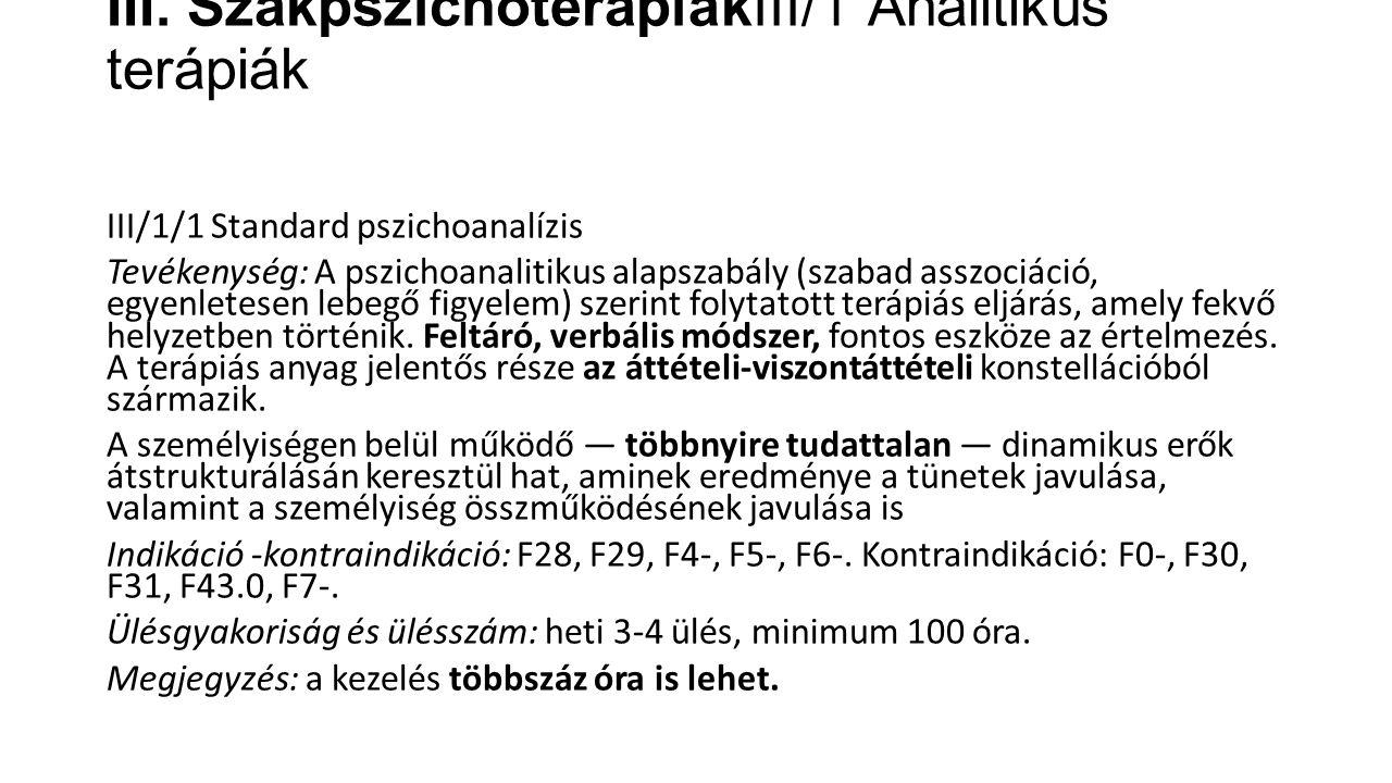III. SzakpszichoterápiákIII/1 Analitikus terápiák III/1/1 Standard pszichoanalízis Tevékenység: A pszichoanalitikus alapszabály (szabad asszociáció, e