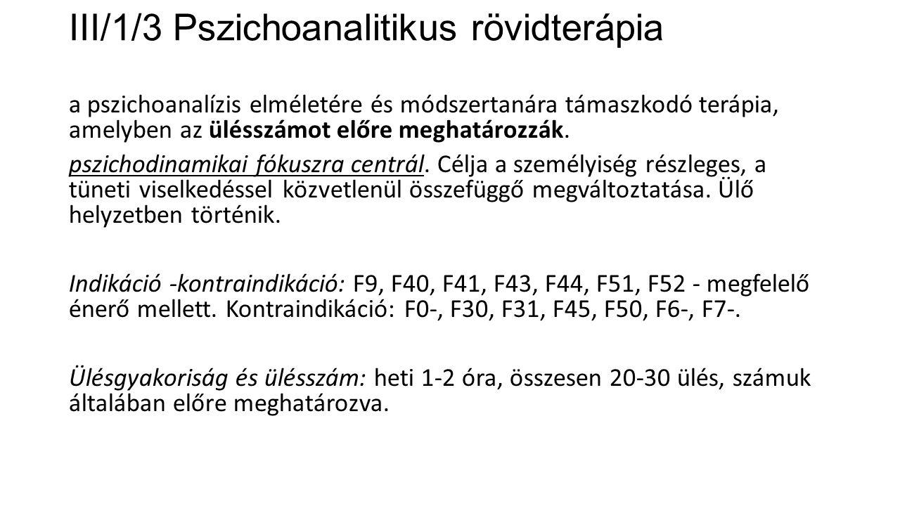 III/1/3 Pszichoanalitikus rövidterápia a pszichoanalízis elméletére és módszertanára támaszkodó terápia, amelyben az ülésszámot előre meghatározzák. p
