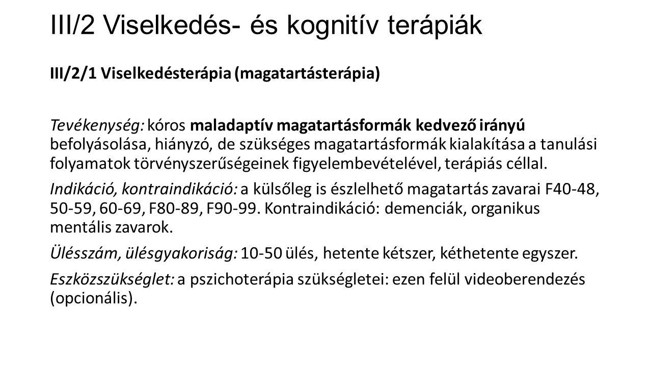 III/2 Viselkedés- és kognitív terápiák III/2/1 Viselkedésterápia (magatartásterápia) Tevékenység: kóros maladaptív magatartásformák kedvező irányú bef