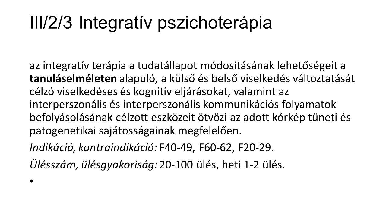 III/2/3 Integratív pszichoterápia az integratív terápia a tudatállapot módosításának lehetőségeit a tanuláselméleten alapuló, a külső és belső viselke