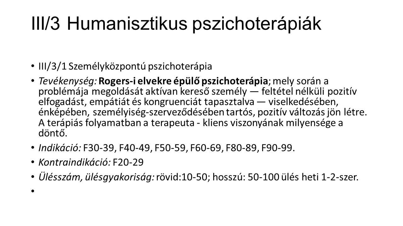 III/3 Humanisztikus pszichoterápiák III/3/1 Személyközpontú pszichoterápia Tevékenység: Rogers-i elvekre épülő pszichoterápia; mely során a problémája