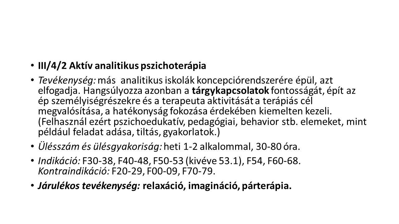 III/4/2 Aktív analitikus pszichoterápia Tevékenység: más analitikus iskolák koncepciórendszerére épül, azt elfogadja. Hangsúlyozza azonban a tárgykapc