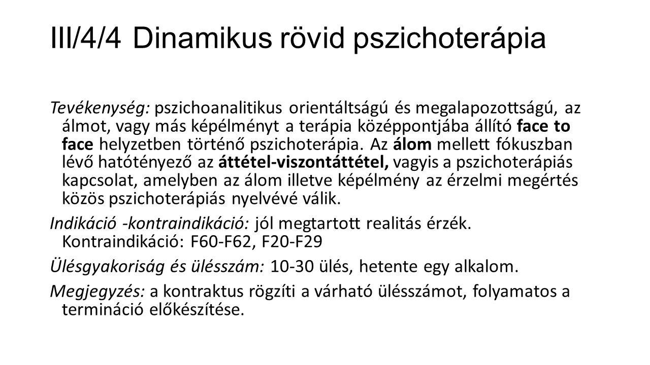 III/4/4 Dinamikus rövid pszichoterápia Tevékenység: pszichoanalitikus orientáltságú és megalapozottságú, az álmot, vagy más képélményt a terápia közép