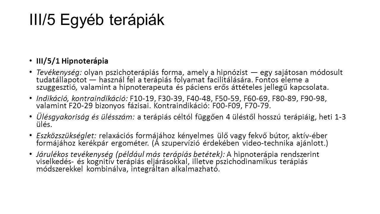 III/5 Egyéb terápiák III/5/1 Hipnoterápia Tevékenység: olyan pszichoterápiás forma, amely a hipnózist — egy sajátosan módosult tudatállapotot — haszná