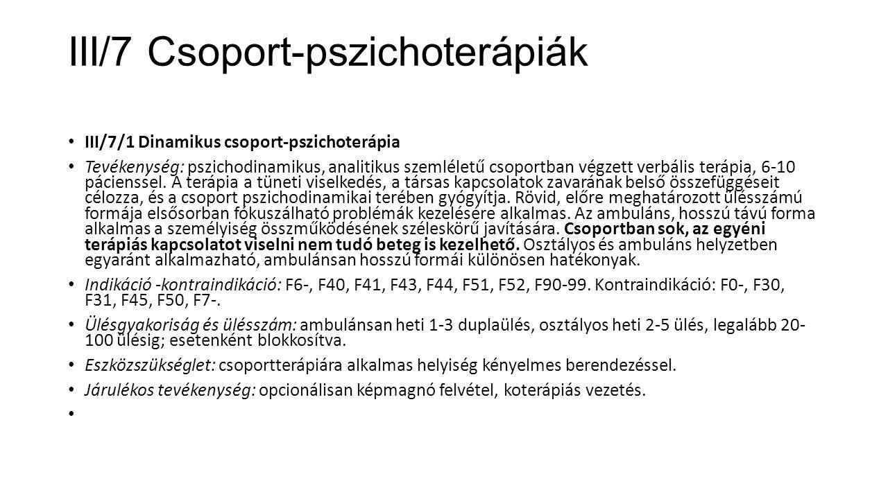 III/7 Csoport-pszichoterápiák III/7/1 Dinamikus csoport-pszichoterápia Tevékenység: pszichodinamikus, analitikus szemléletű csoportban végzett verbáli