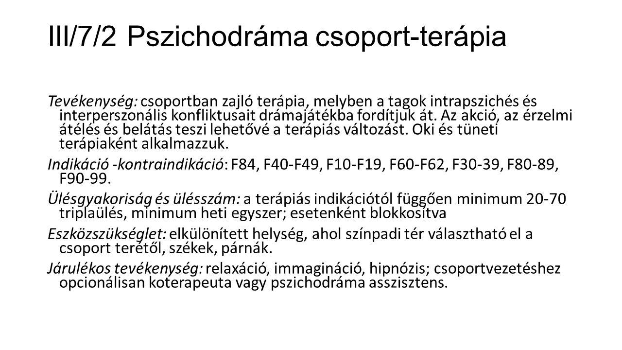 III/7/2 Pszichodráma csoport-terápia Tevékenység: csoportban zajló terápia, melyben a tagok intrapszichés és interperszonális konfliktusait drámajáték