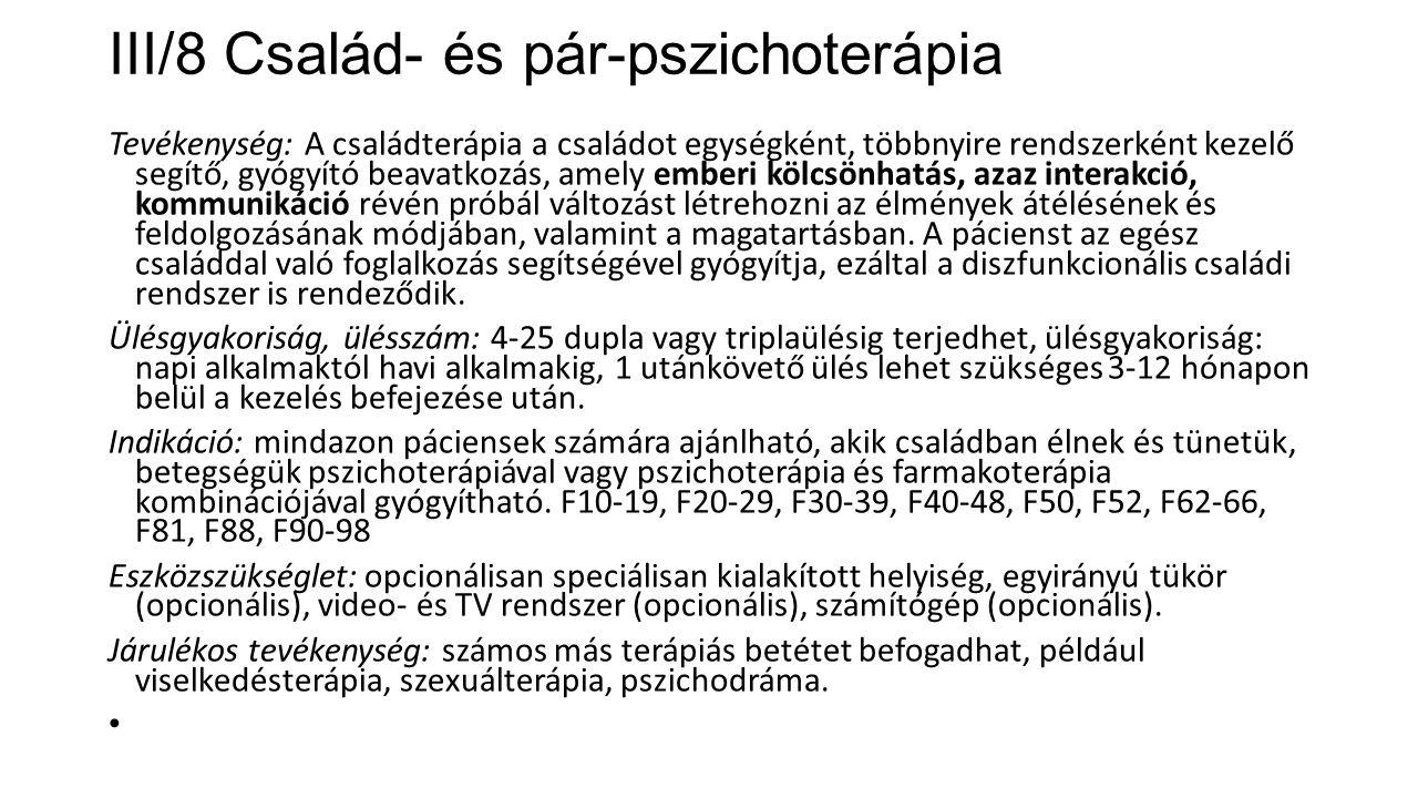 III/8 Család- és pár-pszichoterápia Tevékenység: A családterápia a családot egységként, többnyire rendszerként kezelő segítő, gyógyító beavatkozás, am