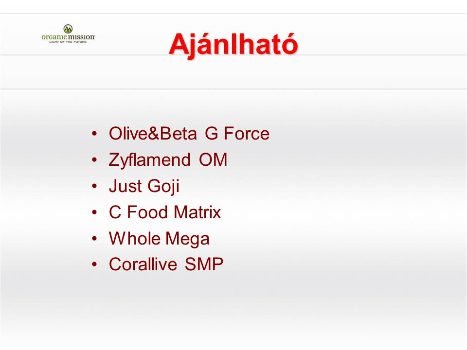 Ajánlható Olive&Beta G Force Zyflamend OM Just Goji C Food Matrix Whole Mega Corallive SMP